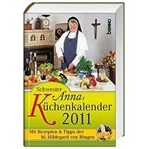 Schwester Annas Küchenkalender 2011: Mit Rezepten und Tipps der Hildegard von Bingen