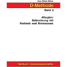D-Methode Band 2: Allergien: Balancierung mit Radionik und Bioresonanz