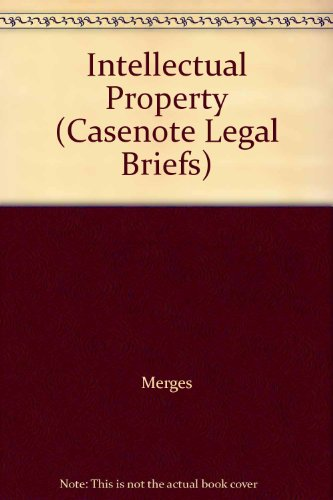 Intellectual Property: Merges Menell & Lemley (Casenote Legal Briefs)