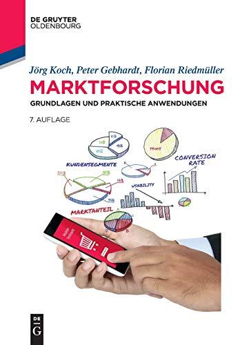 Marktforschung: Grundlagen und praktische Anwendungen (De Gruyter Studium)