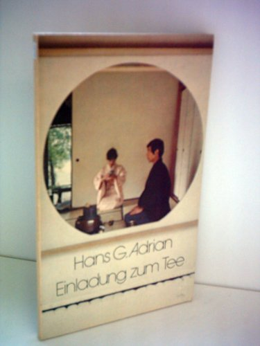 Hans G. Adrian: Einladung zum Tee - Fernöstliche Teezeremonie - Einladung Zum Eine Tee