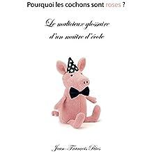 Le malicieux glossaire d'un maître d'école: Pourquoi les cochons sont roses ? (French Edition)