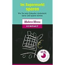 Im Supermarkt sparen - Wie Sie beim Einkaufen kinderleicht bares Geld sparen können