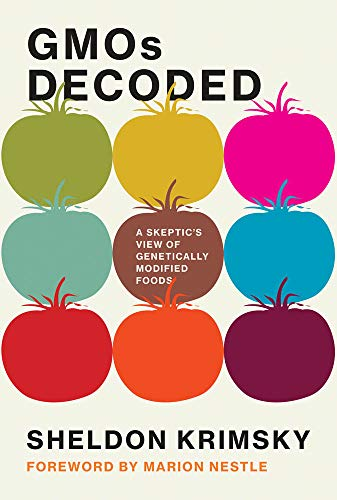Gmos Decoded: A Skeptic's View of Genetically Modified Foods (Food, Health, and the Environment)