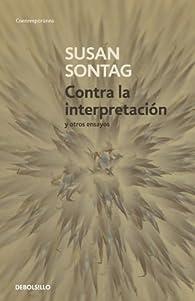 Contra la interpretación y otros ensayos par Susan Sontag