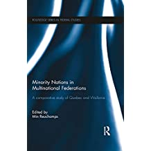 Minority Nations in Multinational Federations: A comparative study of Quebec and Wallonia (Routledge Studies in Federalism and Decentralization)