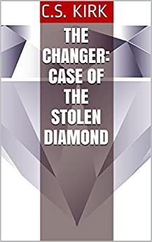 The Changer: Case of the Stolen Diamond by [Kirk, Courtney Shai]