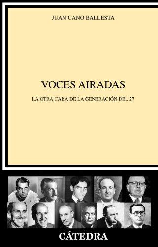 Voces airadas: La otra cara de la generación del 27 (Crítica Y Estudios Literarios) por Juan Cano Ballesta