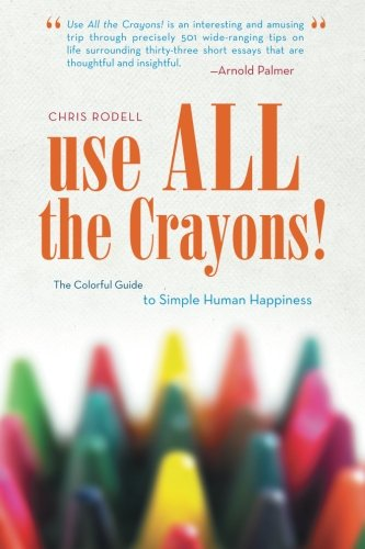 Price comparison product image Use All the Crayons!: The Colorful Guide to Simple Human Happiness