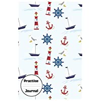 Practise Journal: Nautical Notebook/Workbook to Voyage Writing for Boating/Sailing, Blank Medium Lined Composition/Log, 120 Pages, (6x9). Boat, Seagull, Lighthouse, Anchor Cover Design 6