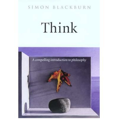 [( Think: A Compelling Introduction to Philosophy By Blackburn, Simon ( Author ) Hardcover Oct - 1999)] Hardcover