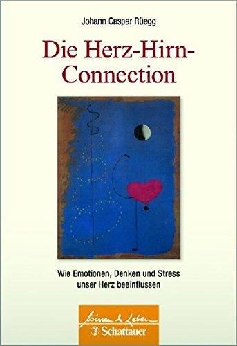 Hirn-herz (Die Herz-Hirn-Connection: Wie Emotionen, Denken und Stress unser Herz beeinflussen (Wissen & Leben))