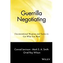 Guerrilla Negotiating: Unconventional Weapons and Tactics to Get What You Want: Unconventional Weapons and Tactics to Get What You Want (Guerrilla Marketing Series)