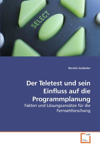 Der Teletest und sein Einfluss auf die Programmplanung: Fakten und Lösungsansätze für die Fernsehforschung