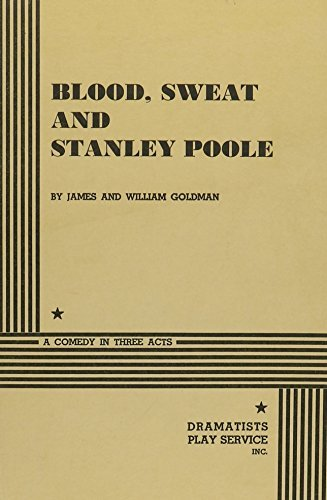 Blood , Sweat and Stanley Poole. by James Goldman and William Goldman (1962-10-01)