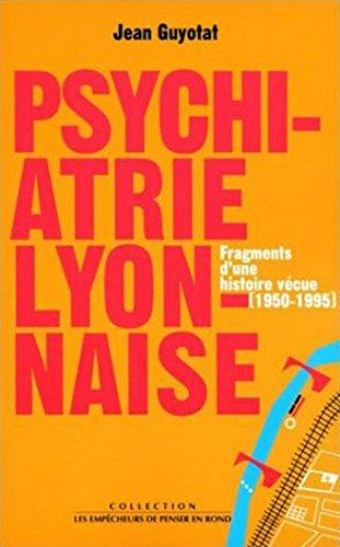 A propos de psychiatrie lyonnaise : Fragments d'une histoire vécue