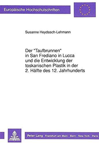 12 Jahrhundert Mode (Der «Taufbrunnen» in San Frediano in Lucca und die Entwicklung der toskanischen Plastik in der 2. Hälfte des 12. Jahrhunderts (Europäische ... History of Art / Série 28: Histoire de l'art))
