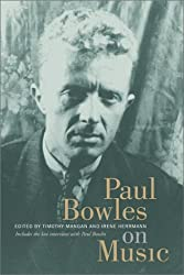 Paul Bowles on Music: Includes the last interview with Paul Bowles by Paul Bowles (2003-09-02)