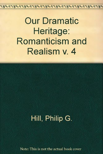 Our Dramatic Heritage: Romanticism and Realism: 4 (Our Dramatic Heritage V4)