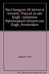 Paul Gauguin : 45 Lettres ˆ Vincent, ThŽo et Jo van Gogh.