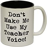 123t Mugs DON'T MAKE ME USE MY TEACHER VOICE Ceramic Slogan funny Cup With Black Interior
