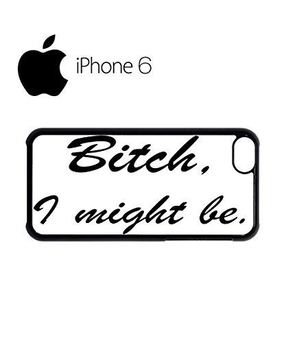 Bi*ch I Might Be Slogan Funny Swag Mobile Phone Case Back Cover Hülle Weiß Schwarz for iPhone 6 White Weiß