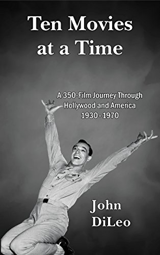 TEN MOVIES AT A TIME: A 350-Film Journey Through Hollywood and America 1930-1970 (English Edition)