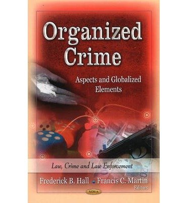 [(Organized Crime: Aspects and Globalized Elements)] [ Edited by Frederick B. Hall, Edited by Francis C. Martin ] [July, 2013]