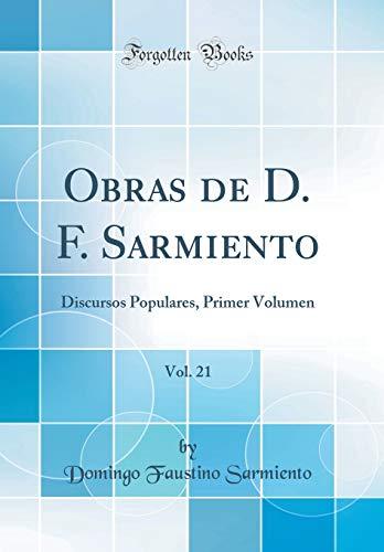 Obras de D. F. Sarmiento, Vol. 21: Discursos Populares, Primer Volumen (Classic Reprint) por Domingo Faustino Sarmiento