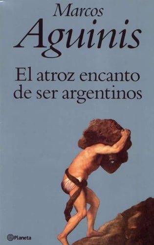 El Atroz Encanto De Ser Argentinos descarga pdf epub mobi fb2