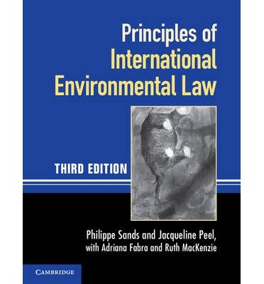 [(Principles of International Environmental Law)] [ By (author) Philippe Sands, By (author) Jacqueline Peel, With Adriana Fabra, With Ruth Mackenzie ] [June, 2012]