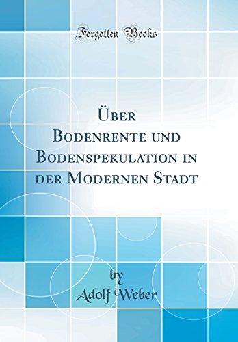 Über Bodenrente und Bodenspekulation in der Modernen Stadt (Classic Reprint)