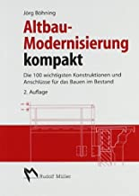 Altbau-Modernisierung kompakt: Die 100 wichtigsten Konstruktionen und Anschlüsse für das Bauen im Bestand hier kaufen