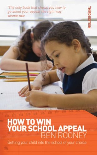 How to Win Your School Appeal: Getting Your Child into the School of Your Choice by Ben Rooney (8-Feb-2009) Paperback
