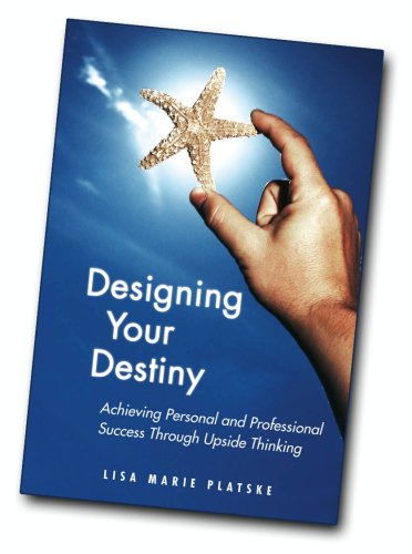 Designing Your Destiny - Achieving Personal and Professional Success Through Upside Thinking by Lisa Marie Platske (2007) Spiral-bound