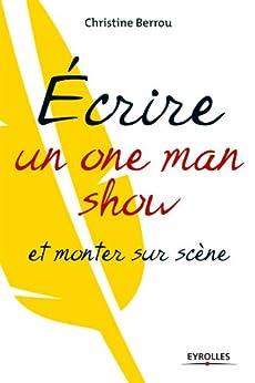 Ecrire un one-man-show et monter sur scène par [Berrou, Christine]