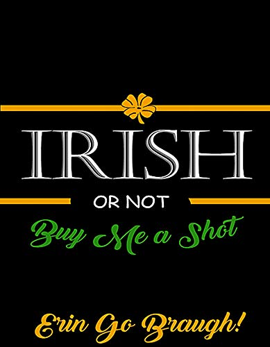 Irish or Not Buy Me A Shot Erin Go Braugh Dekorative Flagge doppelseitig Garden 12x18 Inches schwarz