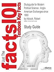 [Studyguide for Modern Political Science: Anglo-American Exchanges Since 1880 by Adcock, Robert, ISBN 9780691128733] (By: Cram101 Textbook Reviews) [published: April, 2011]