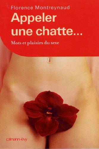 Appeler une chatte ... Mots et plaisirs du sexe (Sciences Humaines et Essais) par Florence Montreynaud