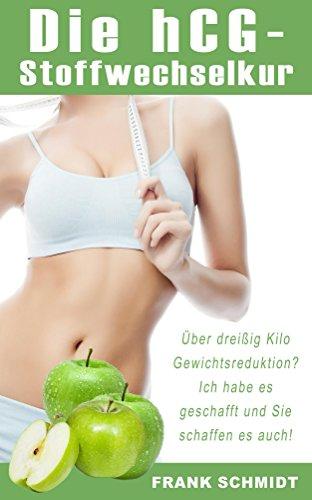 Die hCG-Stoffwechselkur: Über dreißig Kilo Gewichtsreduktion? - Ich habe es geschafft und Sie schaffen es auch!