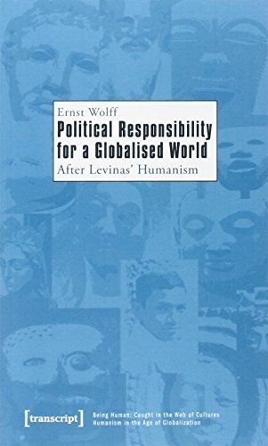 Political Responsibility for a Globalised World: After Levinas' Humanism (Being Human: Caught in the Web of Cultures - Humanism in the Age of Globalization) by Wolff, Ernst (2011) Paperback
