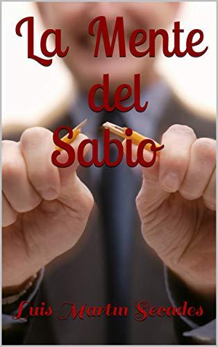 La Mente del Sabio: Consigue tus objetivos (1) por Luis Martín Secades
