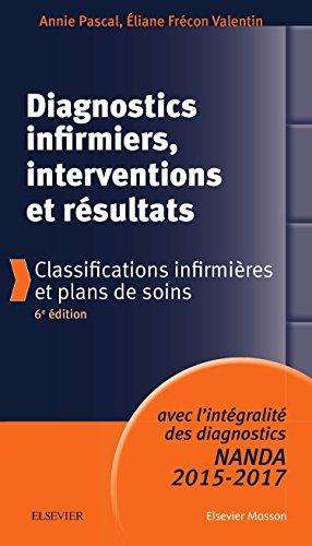 Diagnostics infirmiers interventions résultats: Classifications infirmières et plans de soins
