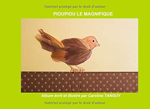 PIOUPIOU LE MAGNIFIQUE par Caroline TANGUY