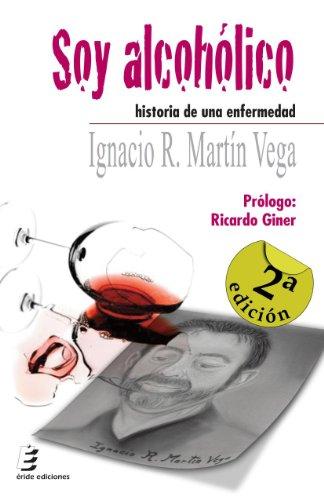 Descargar Libro Soy alcohólico. Historia de una enfermedad de Ignacio R. Martín Vega