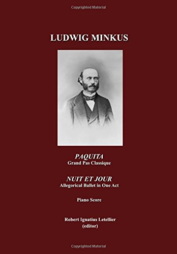 Paquita, Ballet-Pantomime in Two Acts, Grand Pas Classique by Marius Petipa; and Nuit et Jour, Allegorical Ballet in One Act, by Marius Petpa; Piano Score, by Ludwig Minkus