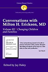 Conversations with Milton H. Erickson MD: Changing Children and Families v. 3