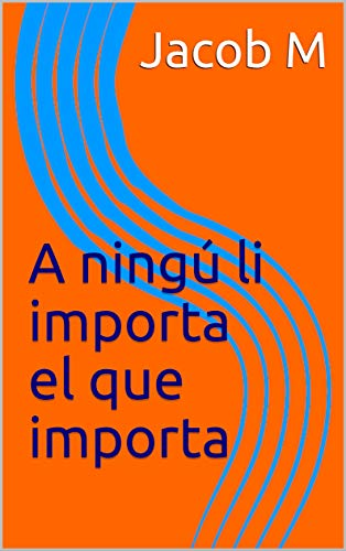 A ningú li importa el que importa (Catalan Edition)