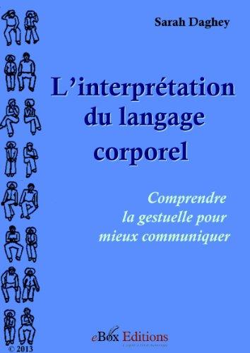 L'interprétation du langage corporel : comprendre la gestuelle pour mieux communiquer par Sarah Daghey