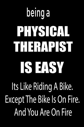 Being A PHYSICAL THERAPIST Is Easy: It's Like Riding A Bike. Except The Bike Is On Fire. And You Are On Fire! | Blank Line Journal